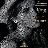 King of Drums — DJ Memory, Fonzie Ciaco, Alonso Chavez