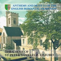 Anthems and Motets of the English Romantic Tradition — The Choir of St Peter's College, Oxford