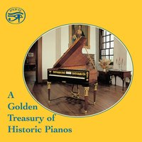 A Golden Treasury of Historic Pianos — John Field, Muzio Clementi, Thomas Augustine Arne, Louis Moreau Gottschalk, Richard Burnett, Alan Hacker