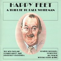 Happy Feet: A Tribute to Paul Whiteman — New England Conservatory Jazz Repertory Orchestra / Gunther Schuller / Joe Venuti