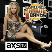 AXS TV Presents: The World's Greatest Tribute Bands, Vol. 6 — сборник