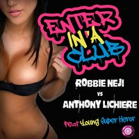 Enter in a Club — Robbie Neji, Anthony Lichiere, Young Super Heror