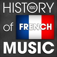 The History of French Music (100 Famous Songs) — Adolphe Adam, ERNEST CHAUSSON, Jean Martini, Emil Waldteufel, François Adrien Boieldieu