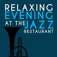 Relaxing Evening at the Jazz Restaurant — Restaurant Music, Restaurant Music Songs, Relaxing Jazz Music, Smooth Chill Dinner Background Instrumental Sounds, Relaxing Jazz Music, Smooth Chill Dinner Background Instrumental Sounds|Restaurant Music|Restaurant Music Songs