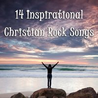 14 Inspirational Christian Rock Songs — сборник