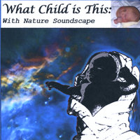 Variations On What Child Is This: With Nature Soundscape (Greensleeves) — What Child Is This