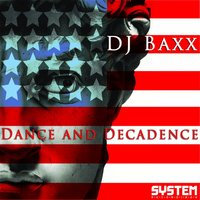 Dance and Decadence — DJ Baxx