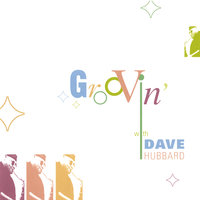 Groovin' with Dave Hubbard — Dave Hubbard
