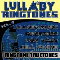 Lullaby Ringtones Vol. 2 - Lullaby Music Ringtones For Your Cell Phone — Ringtone Truetones