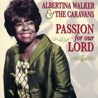 Passion For Our Lord — Albertina Walker and The Caravans