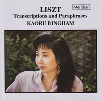Liszt Transcriptions and Paraphrases — Kaoru Bingham