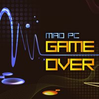 Game Over — Mad Pc