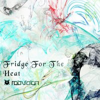 Fridge For The Heat — Rob Vision