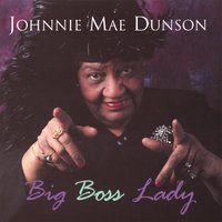 Big Boss Lady — Johnnie Mae Dunson