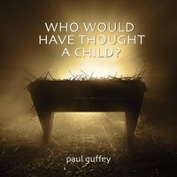 Who Would Have Thought a Child? — paul guffey