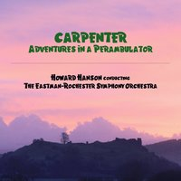 Carpenter: Adventures in a Perambulator — Howard Hanson & The Eastman-Rochester Symphony Orchestra