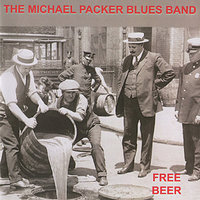 Free Beer — Michael Packer Blues Band