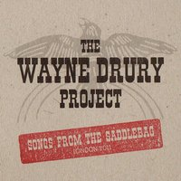 Songs from the Saddlebag — The Wayne Drury Project