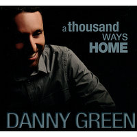 A Thousand Ways Home — Danny Green