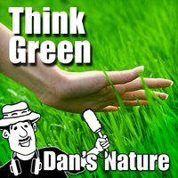 Think Green (Nature Sounds) — Dan's Nature