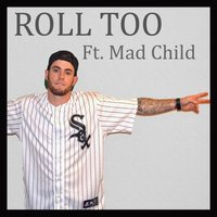Roll Too (feat. Mad Child) — Mad Child, Slo White