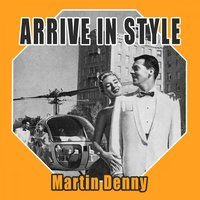 Arrive In Style — Martin Denny