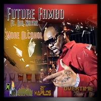 More Alcohol - Single — Future Fambo, Big Wayne