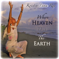 Where Heaven Meets The Earth — Kristin Luna Ray