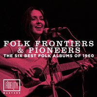 Folk Frontiers and Pioneers – the Six Best Folk Albums of 1960 — сборник