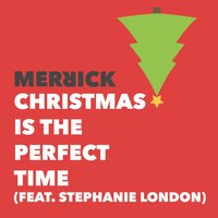 Christmas Is the Perfect Time — Merrick, Stephanie London