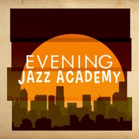 Evening Jazz Academy — Chillout Cafe, Evening Chill Out Music Academy, Chillout Cafe|Evening Chill Out Music Academy