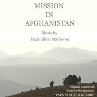 Mission in Afghanistan (Soundtrack Documentary Papa Part a la Guerre) — Maximilien Mathevon