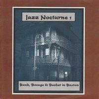 Jazz Nocturne 1 - Bunk, Bocage & Bechet in Boston — Sidney Bechet, Ray Parker, Bunk Johnson, Peter Bocage, George Thompson, George 'Pops' Foster