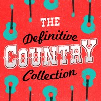 The Definitive Country Collection — Country Rock Party, Country Love, Top Country All-Stars, Country Rock Party|Country Love|Top Country All-Stars