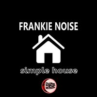 Simple House — Frankie Noise