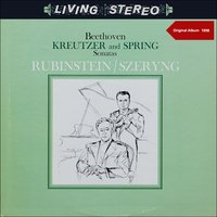 "Beethoven: Sonatas for Piano and Violin No. 9 ""Kreutzer"", No. 5 ""Spring"" & No. 8 — Людвиг ван Бетховен, Arthur Rubinstein, Henryk Szeryng, Artur Rubinstein, Henryk Szeryng"