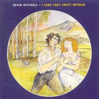 I Sang That Sweet Refrain — Kevin Mitchell