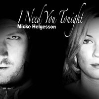 I Need You Tonight — Micke Helgesson