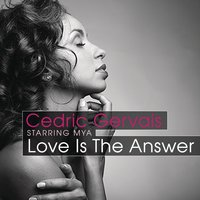 Love Is The Answer (Starring Mya) — Cedric Gervais