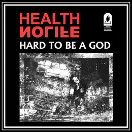 HARD TO BE A GOD — HEALTH, NOLIFE