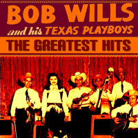 Bob Wills & The Texas Playboys Greatest Hits — Bob Wills, Bob Wills & The Texas Playboys, The Texas Playboys
