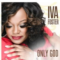 Only God — Iva Foster