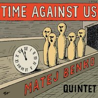 Time Against Us — Matej Benko Quintet