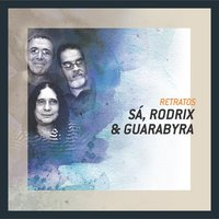 Retratos - Sá, Rodrix E Guarabira — Sá, Rodrix & Guarabyra