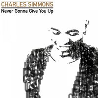 Never Gonna Give You Up — Charles Simmons