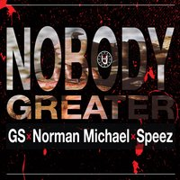 Nobody Greater (feat. GS, Norman Michael & Speez) — GS, Speez, Norman Michael, IDJ