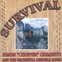 "Survival — Simon ""Chopper"" Chimbetu and The Orchestra Dendera Kings"