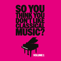 So You Think You Don't Like Classical Music? Vol. 1 — сборник