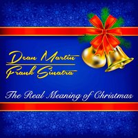 The Real Meaning of Christmas — Dean Martin, Frank Sinatra