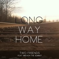 Long Way Home (feat. Breach the Summit) — Two Friends, Breach the Summit